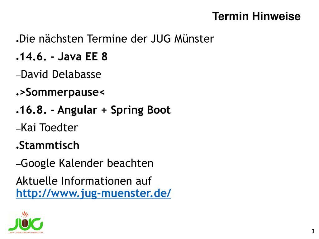 Termin Hinweise Die nächsten Termine der JUG Münster. 14.6. - Java EE 8. David Delabasse. >Sommerpause<