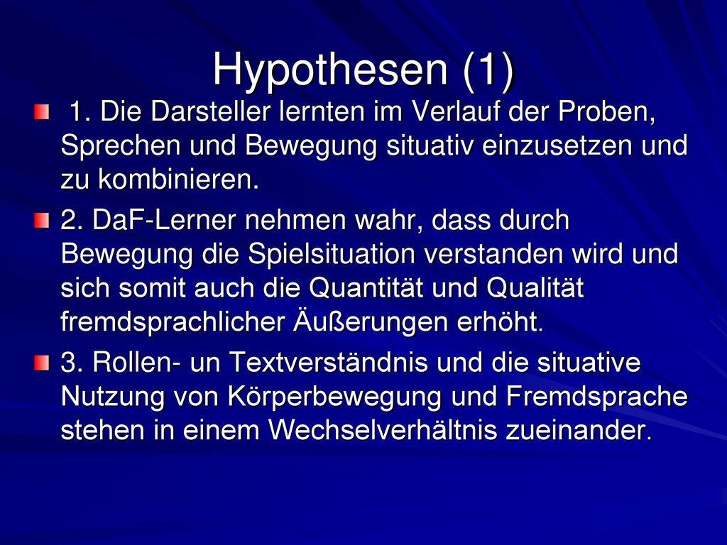 Hypothesen (1) 1. Die Darsteller lernten im Verlauf der Proben, Sprechen und Bewegung situativ einzusetzen und zu kombinieren.