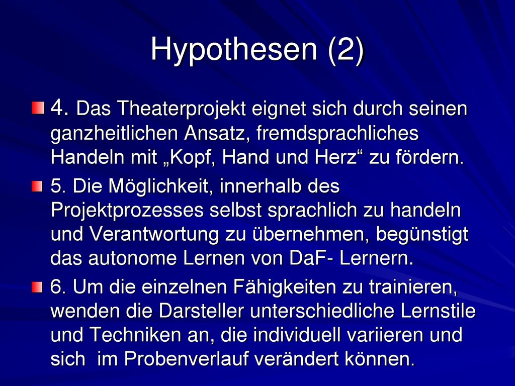 """Hypothesen (2) 4. Das Theaterprojekt eignet sich durch seinen ganzheitlichen Ansatz, fremdsprachliches Handeln mit """"Kopf, Hand und Herz zu fördern."""