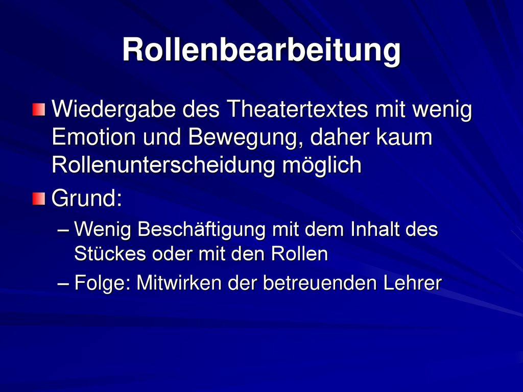 Rollenbearbeitung Wiedergabe des Theatertextes mit wenig Emotion und Bewegung, daher kaum Rollenunterscheidung möglich.