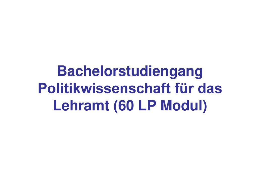 Bachelorstudiengang Politikwissenschaft für das Lehramt (60 LP Modul)