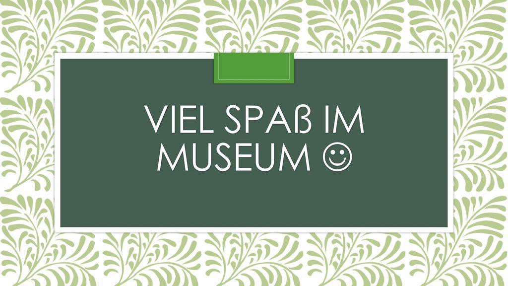 Viel spaß im Museum 