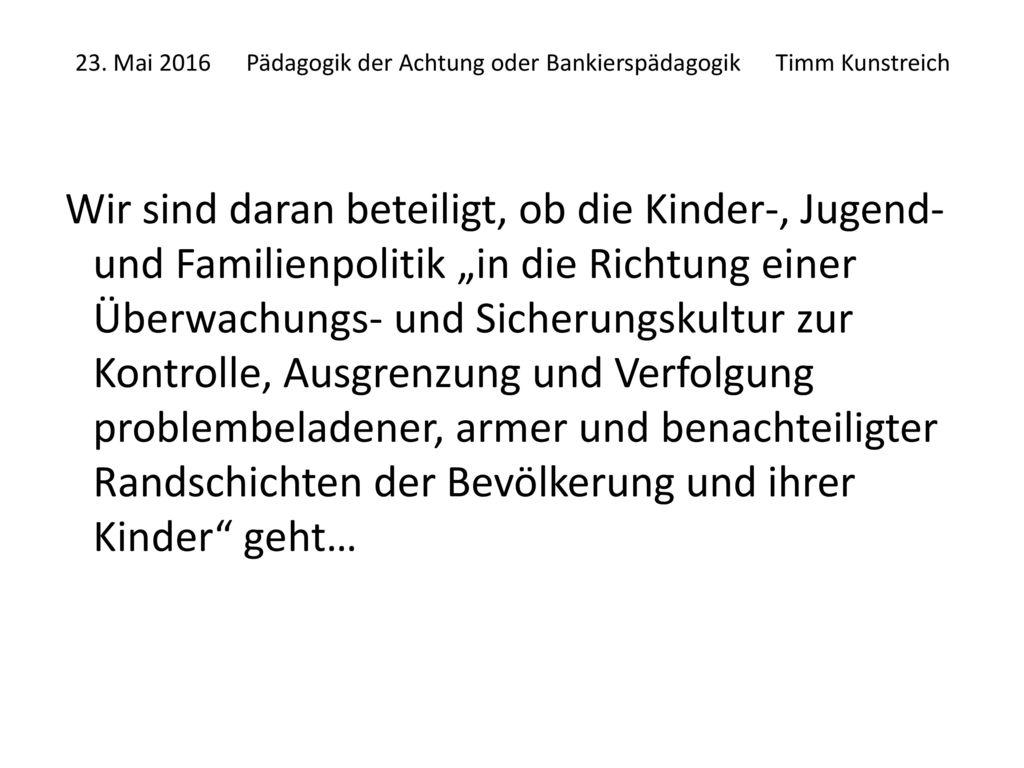 23. Mai 2016 Pädagogik der Achtung oder Bankierspädagogik Timm Kunstreich