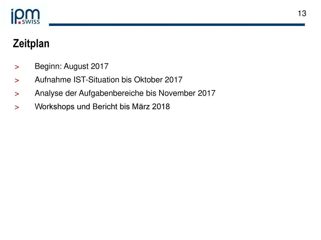 Zeitplan Beginn: August 2017 Aufnahme IST-Situation bis Oktober 2017