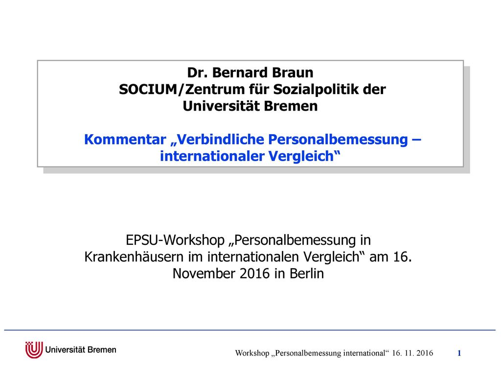 """Dr. Bernard Braun SOCIUM/Zentrum für Sozialpolitik der Universität Bremen Kommentar """"Verbindliche Personalbemessung – internationaler Vergleich"""