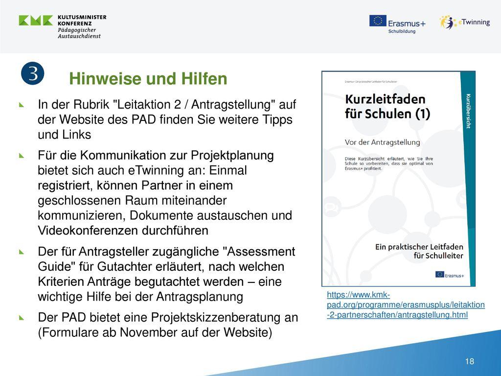  Hinweise und Hilfen In der Rubrik Leitaktion 2 / Antragstellung auf der Website des PAD finden Sie weitere Tipps und Links.