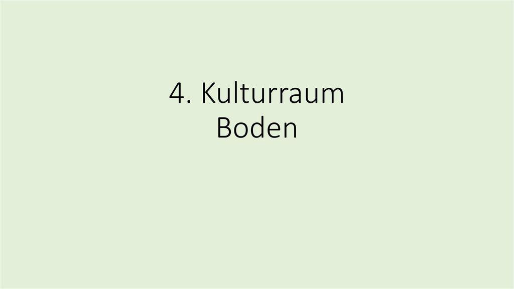 4. Kulturraum Boden
