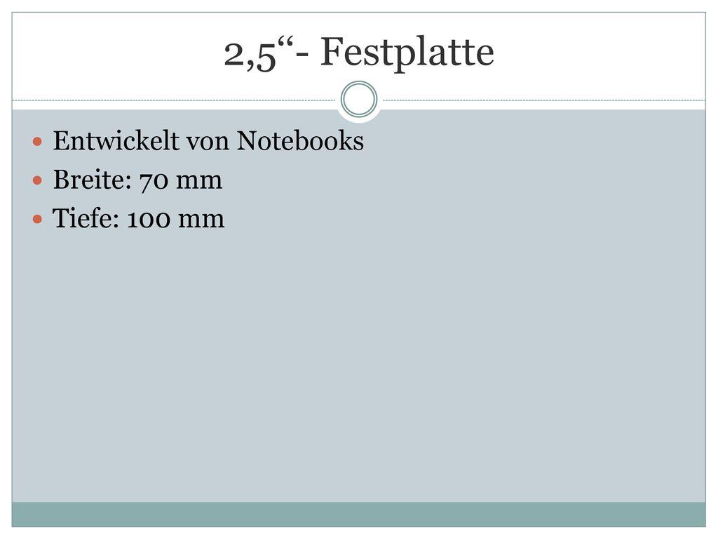 2,5''- Festplatte Entwickelt von Notebooks Breite: 70 mm Tiefe: 100 mm