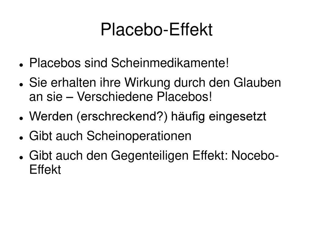 Placebo-Effekt Placebos sind Scheinmedikamente!