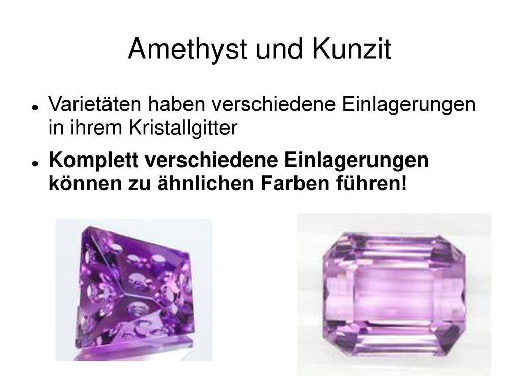 Amethyst und Kunzit Varietäten haben verschiedene Einlagerungen in ihrem Kristallgitter.
