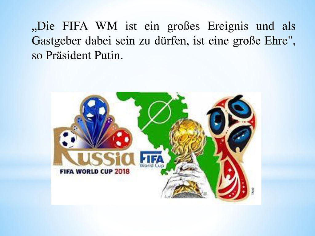 """""""Die FIFA WM ist ein großes Ereignis und als Gastgeber dabei sein zu dürfen, ist eine große Ehre , so Präsident Putin."""