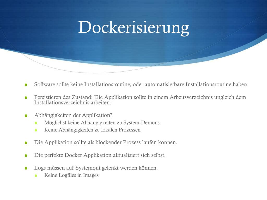 Dockerisierung Software sollte keine Installationsroutine, oder automatisierbare Installationsroutine haben.