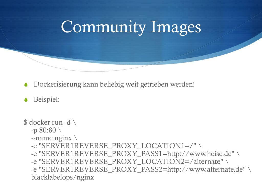 Community Images Dockerisierung kann beliebig weit getrieben werden!