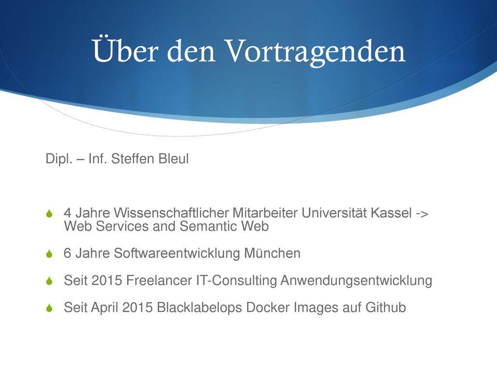 Über den Vortragenden Dipl. – Inf. Steffen Bleul