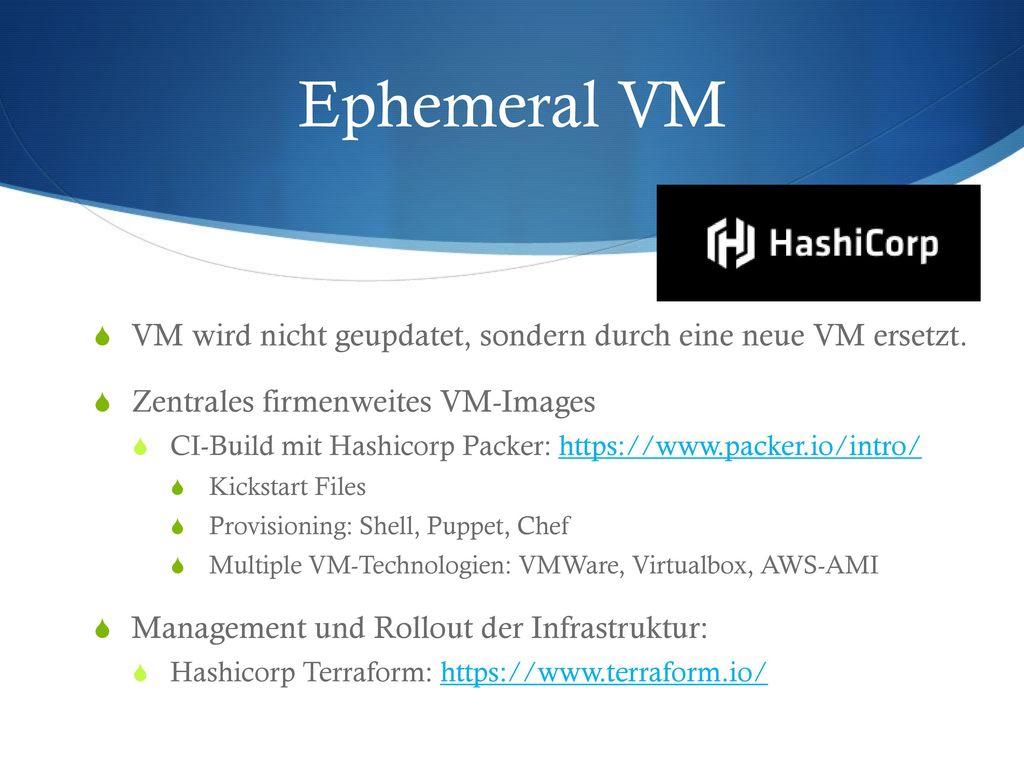 Ephemeral VM VM wird nicht geupdatet, sondern durch eine neue VM ersetzt. Zentrales firmenweites VM-Images.