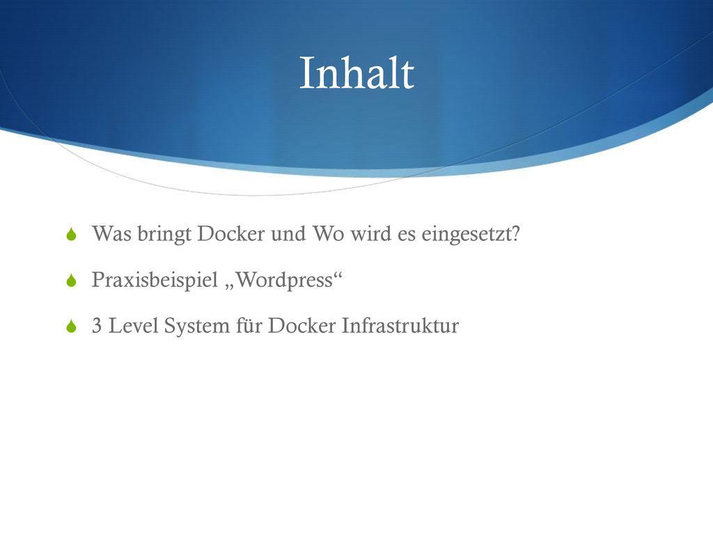 Inhalt Was bringt Docker und Wo wird es eingesetzt