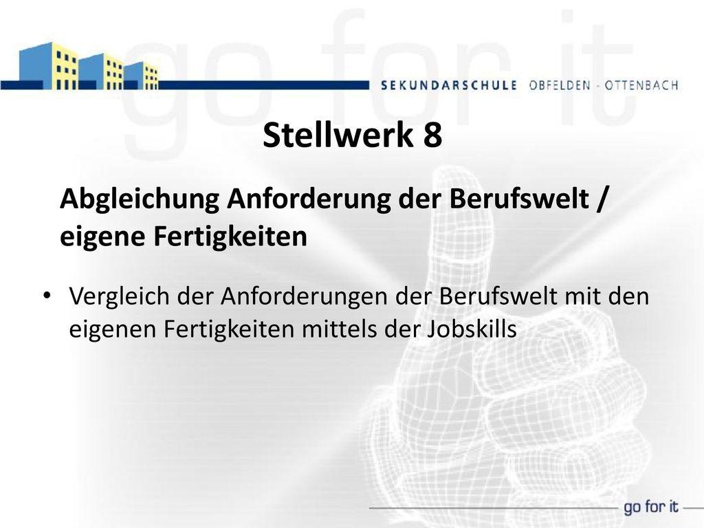 Stellwerk 8 Abgleichung Anforderung der Berufswelt / eigene Fertigkeiten.