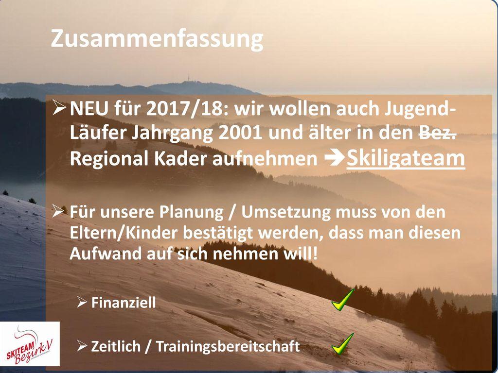 Zusammenfassung NEU für 2017/18: wir wollen auch Jugend-Läufer Jahrgang 2001 und älter in den Bez. Regional Kader aufnehmen Skiligateam.