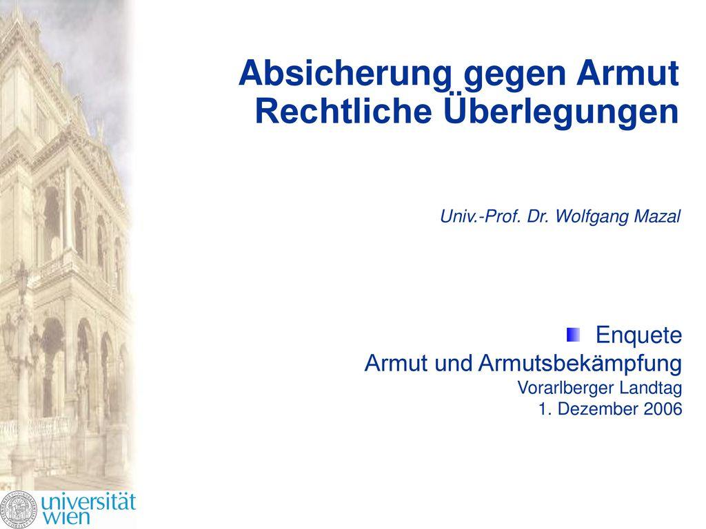 Absicherung gegen Armut Rechtliche Überlegungen Univ. -Prof. Dr