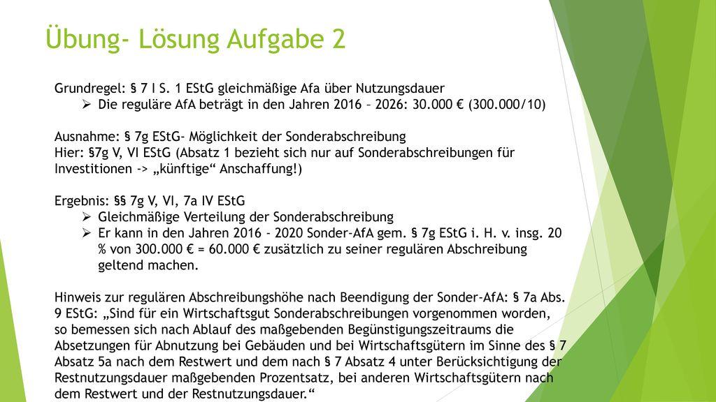 Übung- Lösung Aufgabe 2 Grundregel: § 7 I S. 1 EStG gleichmäßige Afa über Nutzungsdauer.