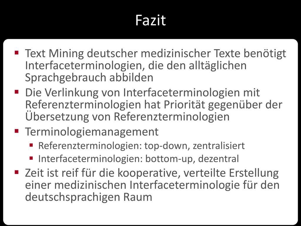 Fazit Text Mining deutscher medizinischer Texte benötigt Interfaceterminologien, die den alltäglichen Sprachgebrauch abbilden.