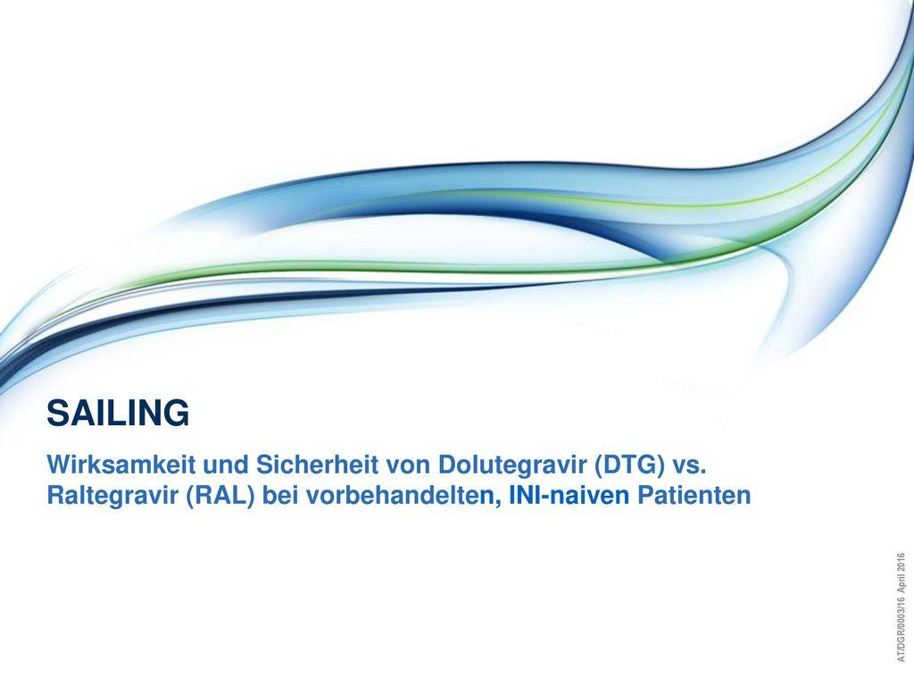SAILING Wirksamkeit und Sicherheit von Dolutegravir (DTG) vs.
