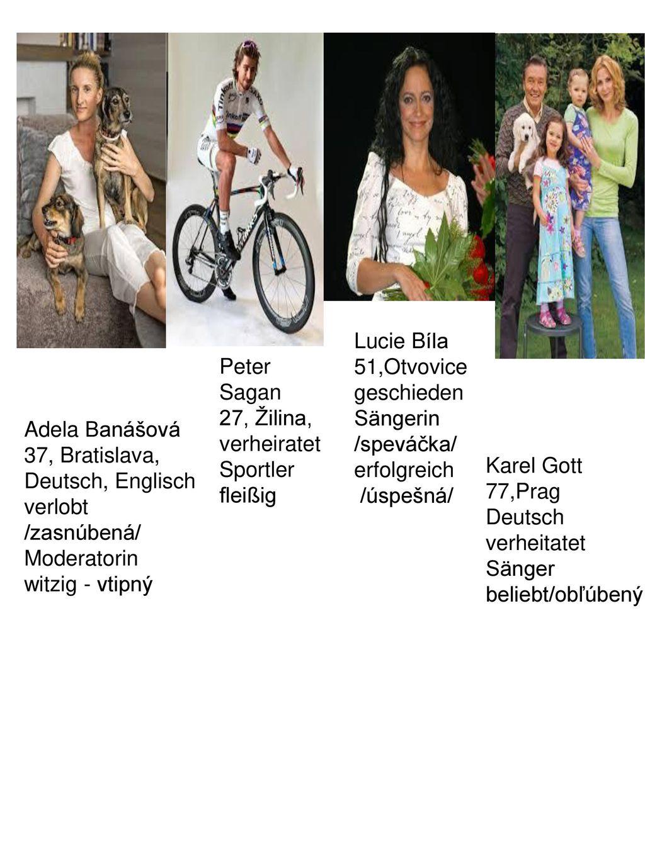 Lucie Bíla 51,Otvovice. geschieden. Sängerin. /speváčka/ erfolgreich. /úspešná/ Peter Sagan. 27, Žilina,