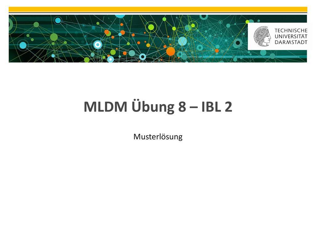 MLDM Übung 8 – IBL 2 Musterlösung