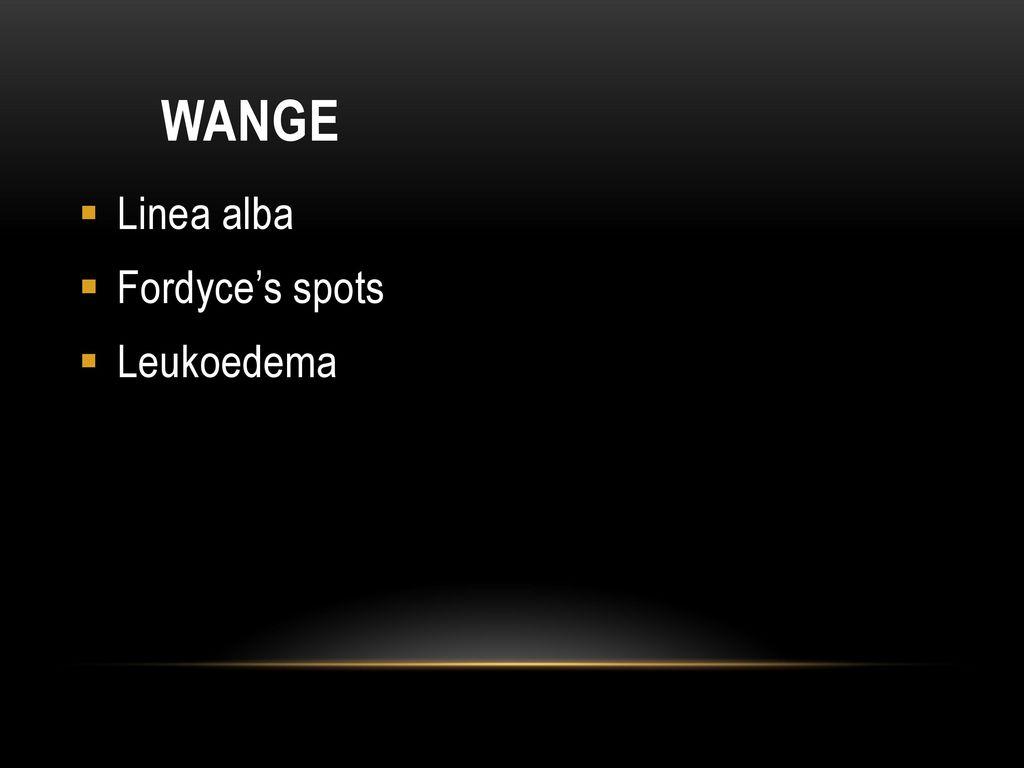 Wange Linea alba Fordyce's spots Leukoedema