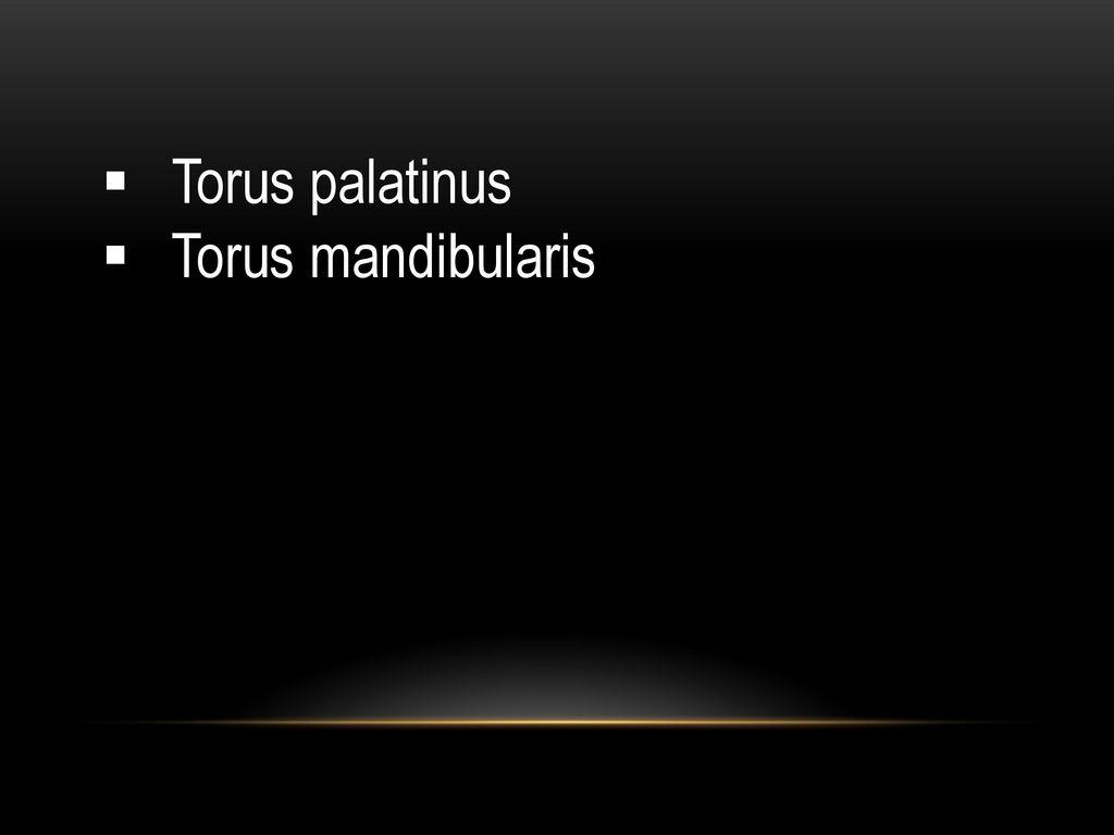 Torus palatinus Torus mandibularis Knöcherige Veränderung