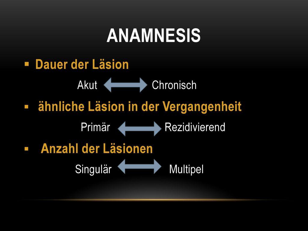 Anamnesis Dauer der Läsion Akut Chronisch