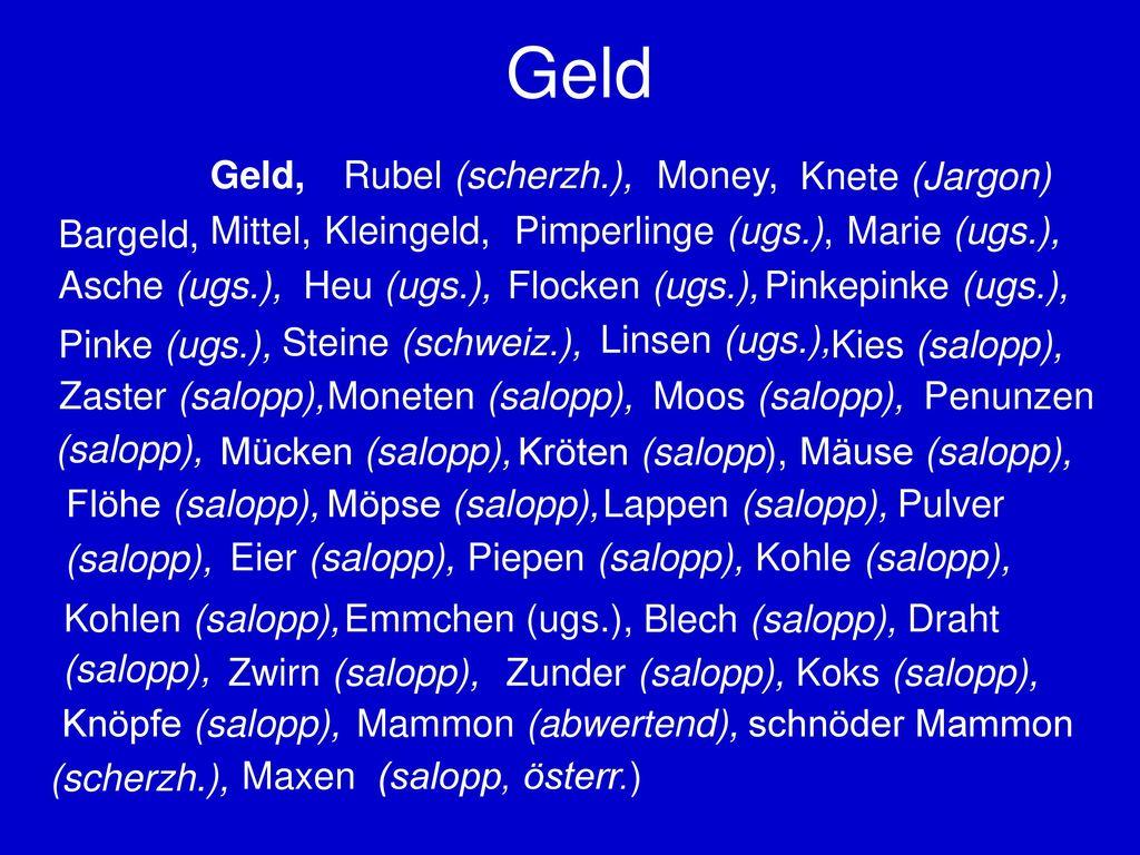 Geld Geld, Rubel (scherzh.), Money, Knete (Jargon) Bargeld, Mittel,