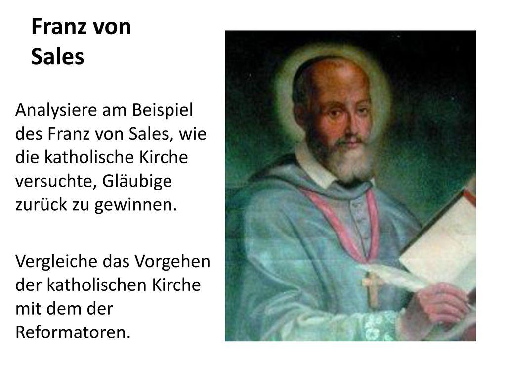 Franz von Sales Analysiere am Beispiel des Franz von Sales, wie die katholische Kirche versuchte, Gläubige zurück zu gewinnen.