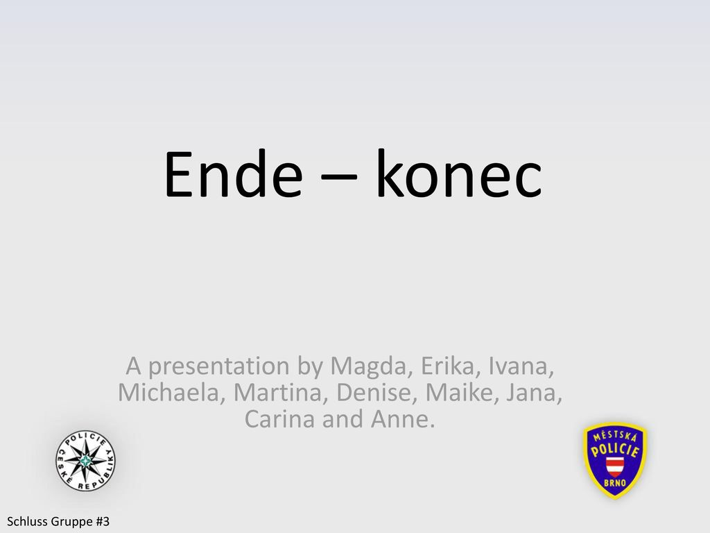 Ende – konec A presentation by Magda, Erika, Ivana, Michaela, Martina, Denise, Maike, Jana, Carina and Anne.