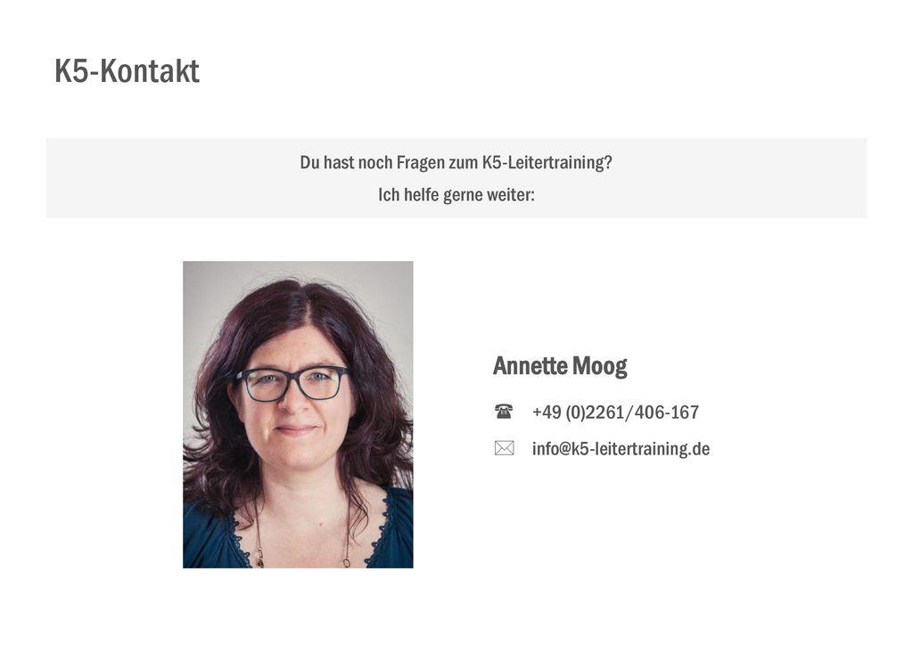 K5-Kontakt Annette Moog Du hast noch Fragen zum K5-Leitertraining