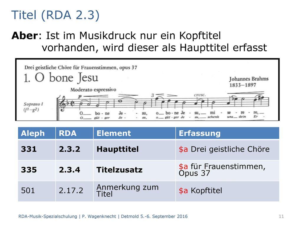 Titel (RDA 2.3) Aber: Ist im Musikdruck nur ein Kopftitel vorhanden, wird dieser als Haupttitel erfasst.
