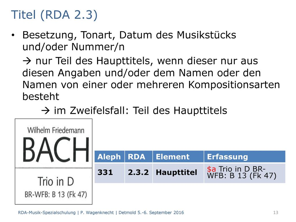 Titel (RDA 2.3) Besetzung, Tonart, Datum des Musikstücks und/oder Nummer/n.