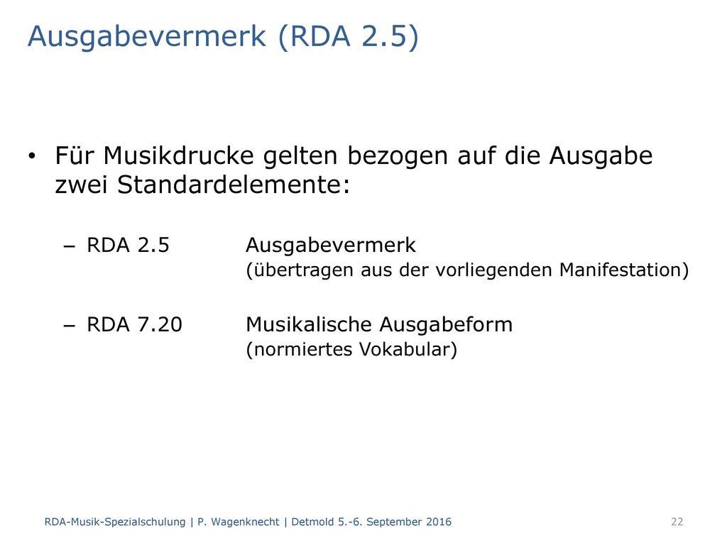 Ausgabevermerk (RDA 2.5) Für Musikdrucke gelten bezogen auf die Ausgabe zwei Standardelemente:
