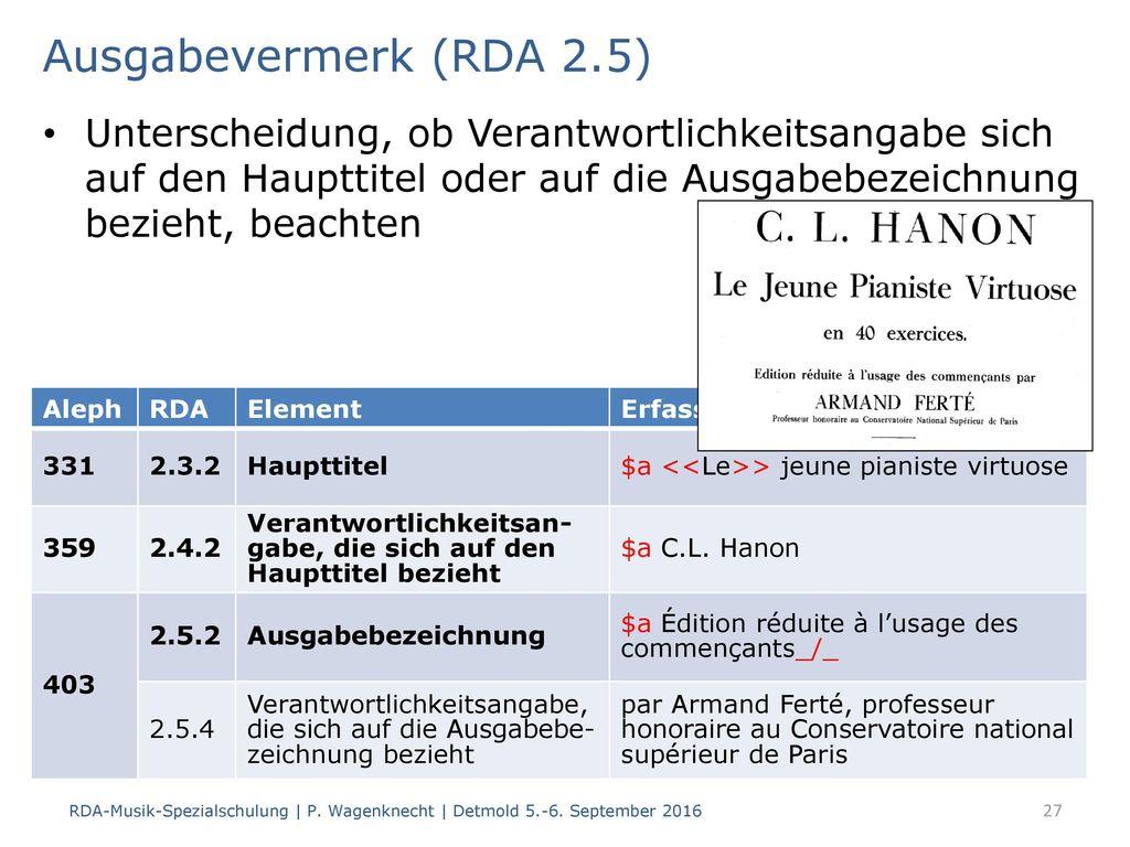 Ausgabevermerk (RDA 2.5) Unterscheidung, ob Verantwortlichkeitsangabe sich auf den Haupttitel oder auf die Ausgabebezeichnung bezieht, beachten.