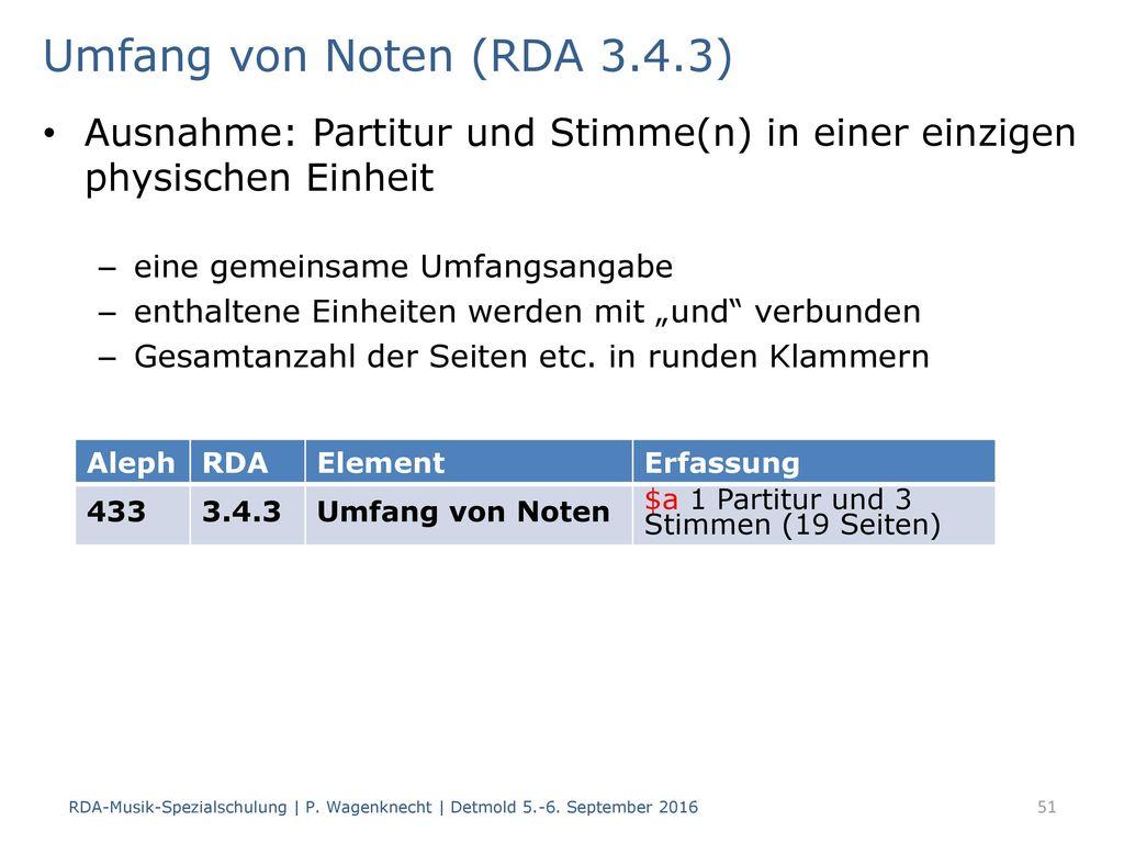 Umfang von Noten (RDA 3.4.3) Ausnahme: Partitur und Stimme(n) in einer einzigen physischen Einheit.
