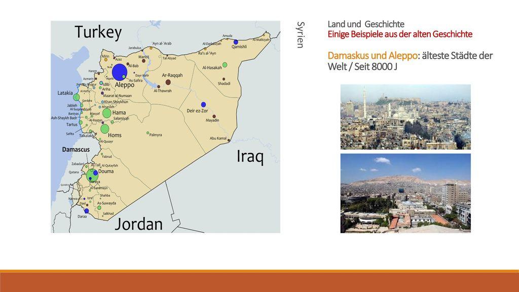 Syrien Land und Geschichte Einige Beispiele aus der alten Geschichte Damaskus und Aleppo: älteste Städte der Welt / Seit 8000 J.