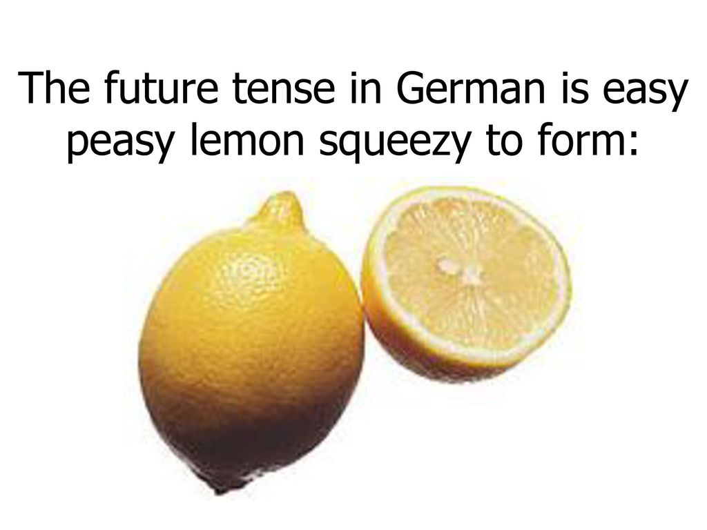 The future tense in German is easy peasy lemon squeezy to form: