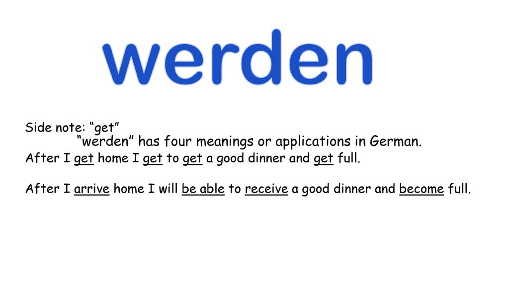 werden has four meanings or applications in German.