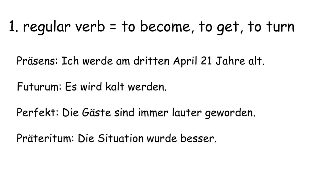1. regular verb = to become, to get, to turn