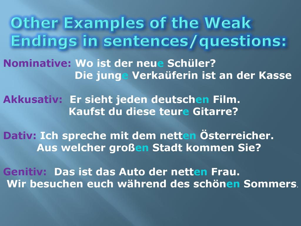 Other Examples of the Weak Endings in sentences/questions: