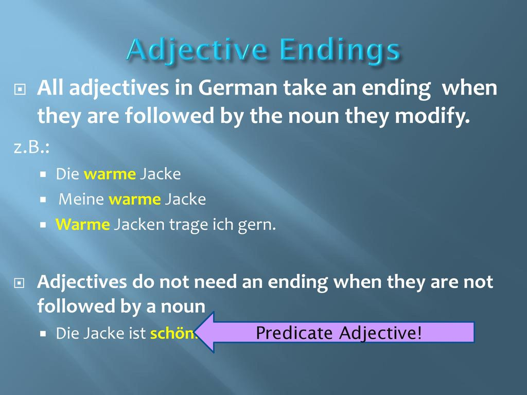 Adjective Endings All adjectives in German take an ending when they are followed by the noun they modify.