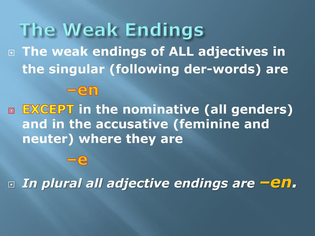 The Weak Endings –e The weak endings of ALL adjectives in