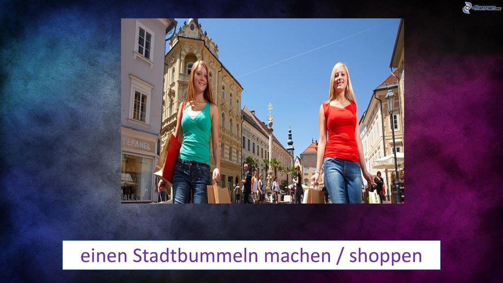 einen Stadtbummeln machen / shoppen