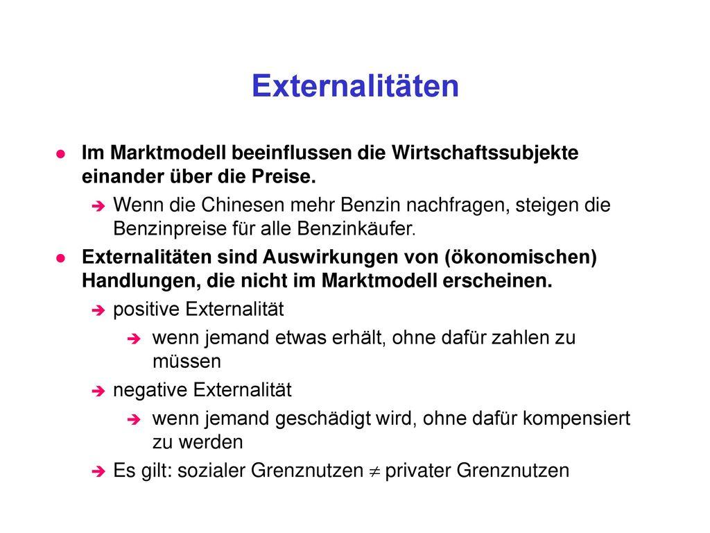 Externalitäten Im Marktmodell beeinflussen die Wirtschaftssubjekte einander über die Preise.