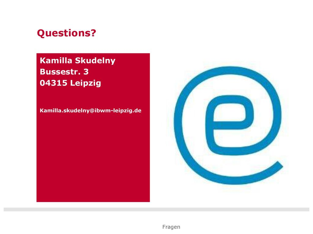 Questions Kamilla Skudelny Bussestr. 3 04315 Leipzig